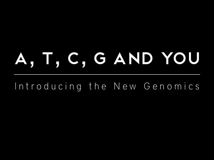 A, T, C, G and YouIntroducing the New Genomics
