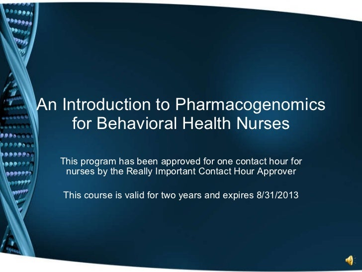 An Introduction to Pharmacogenomics for Behavioral Health Nurses This program has been approved for one contact hour for n...