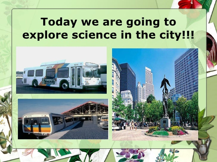 Today we are going to explore science in the city!!!