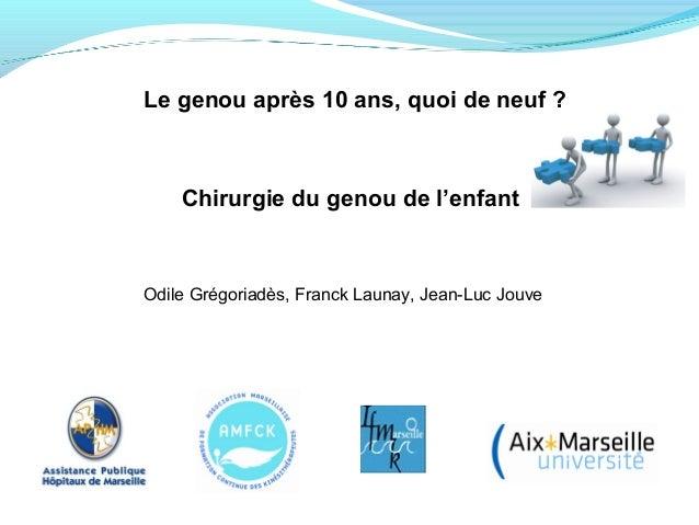 Le genou après 10 ans, quoi de neuf ? Chirurgie du genou de l'enfant Odile Grégoriadès, Franck Launay, Jean-Luc Jouve