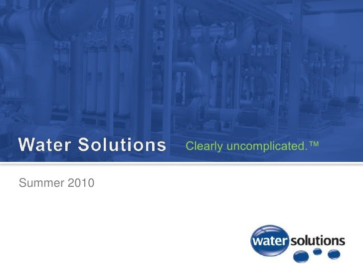 Water Solutions<br />Clearly uncomplicated.™<br />Summer 2010<br />