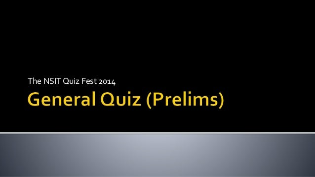 The General Quiz (Prelims) - NSIT Quiz Fest 2014