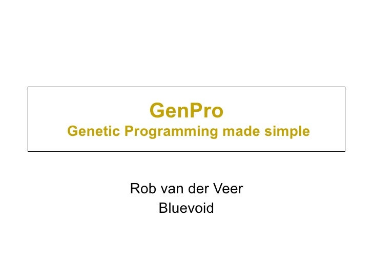 GenPro   Genetic Programming made simple Rob van der Veer Bluevoid