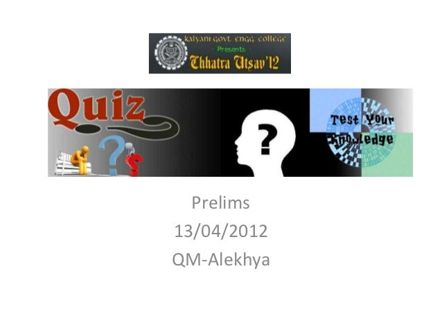 General Quiz   Prelims 13/04/2012 QM-Alekhya