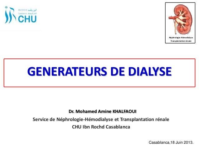 GENERATEURS DE DIALYSE Service de Néphrologie-Hémodialyse et Transplantation rénale CHU Ibn Rochd Casablanca Casablanca,18...