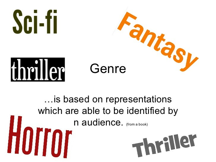 Genre …is based on representationswhich are able to be identified by       an audience.  (from a book)