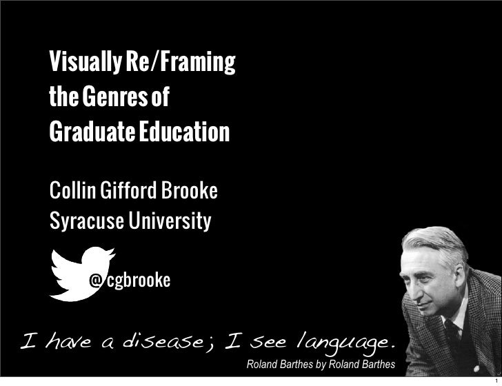 Visually Re/Framing  the Genres of  Graduate Education  Collin Gifford Brooke  Syracuse University      @ cgbrookeI have a...