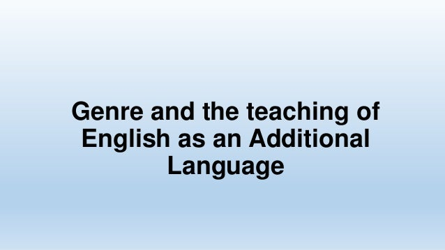 Genre and the teaching of English as an Additional Language