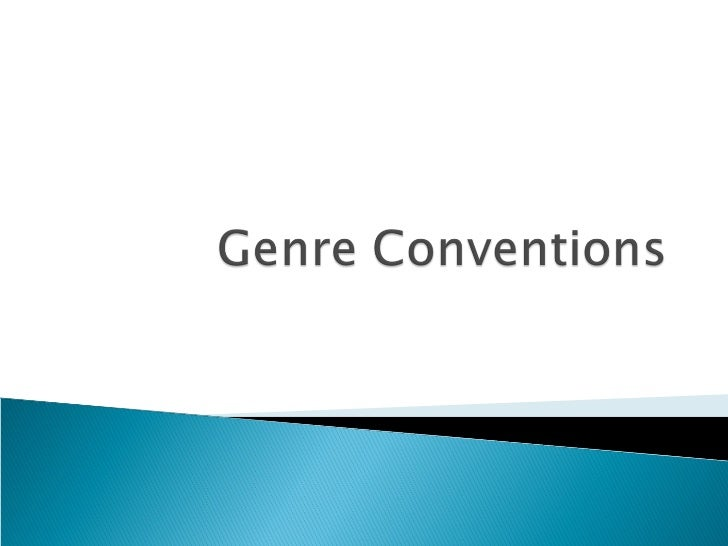 Conventions of a genre:-typical instruments used-typical sound/tempo/volume/style of singing-context/themes of songs-appea...