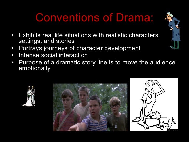 conventions of drama Elements of drama, melodrama the forces working against her/him, whether persons, things, conventions of society, or traits of their own character, are the antagonists drama has one characteristic peculiar to itself - it is written primarily to be performed.