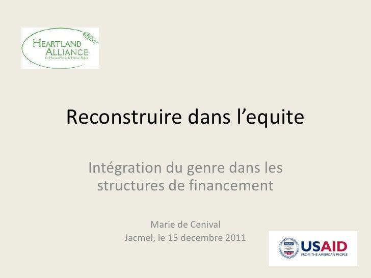 Reconstruire dans l'equite  Intégration du genre dans les    structures de financement            Marie de Cenival       J...