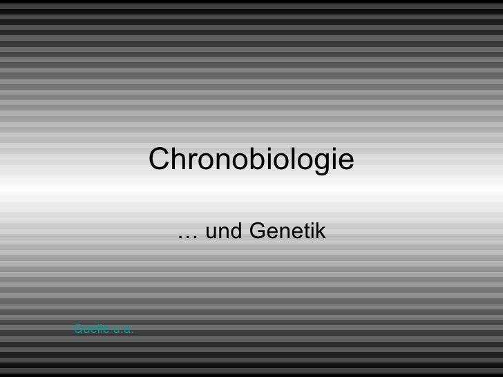 Chronobiologie … und Genetik Quelle  u.a .
