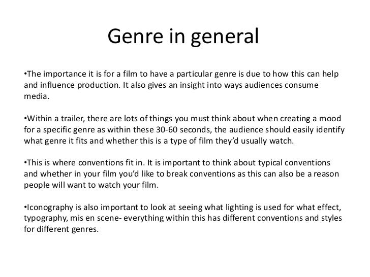 Genre in general<br /><ul><li>The importance it is for a film to have a particular genre is due to how this can help and i...