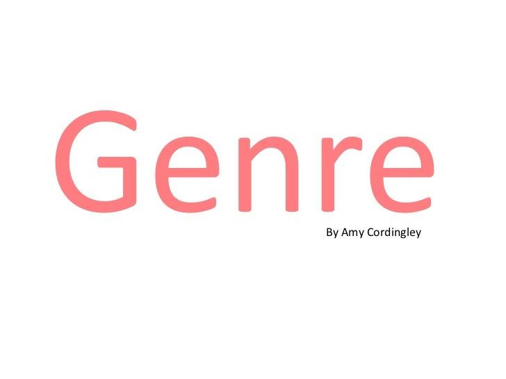 Genre<br />By Amy Cordingley<br />