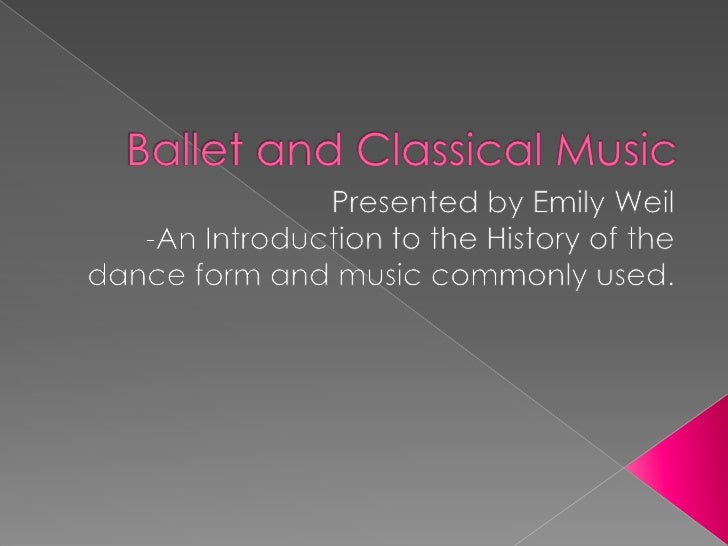 Ballet and Classical Music<br />Presented by Emily Weil<br />-An Introduction to the History of the dance form and music c...