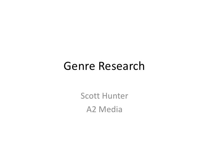 Genre Research<br />Scott Hunter<br />A2 Media<br />