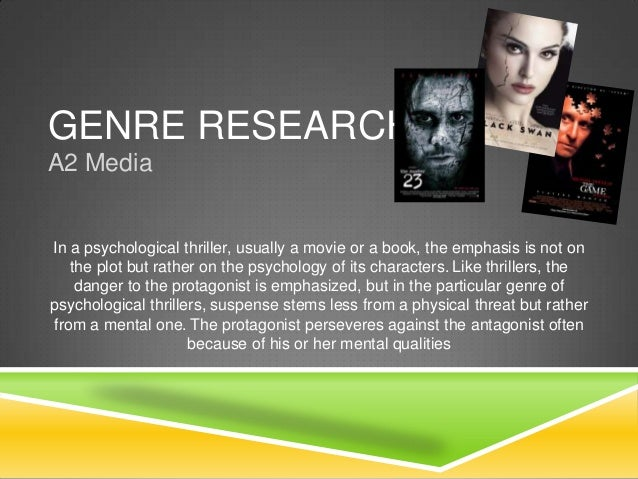 GENRE RESEARCH A2 Media In a psychological thriller, usually a movie or a book, the emphasis is not on the plot but rather...