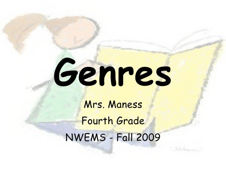 Genres Mrs. Maness Fourth Grade NWEMS - Fall 2009