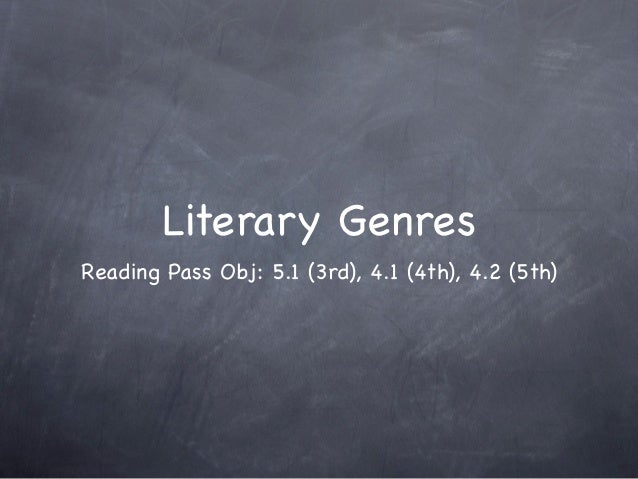 Literary GenresReading Pass Obj: 5.1 (3rd), 4.1 (4th), 4.2 (5th)