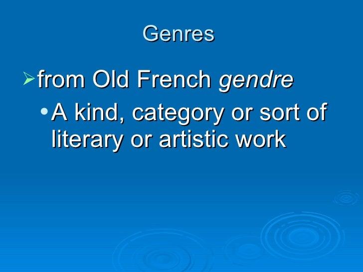 Genres  <ul><li>from Old French  gendre   </li></ul><ul><ul><li>A kind, category or sort of literary or artistic work </li...