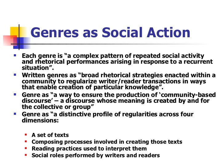 "Genres as Social Action <ul><li>Each genre is ""a complex pattern of repeated social activity and rhetorical performances a..."