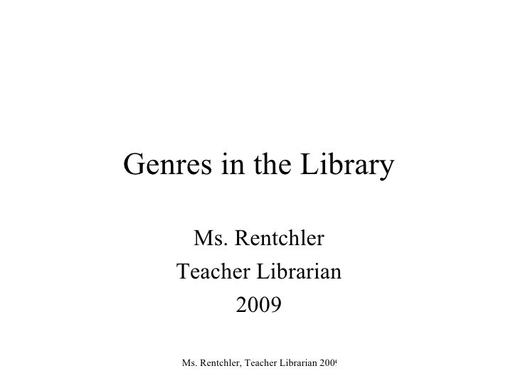 Genres in the Library Ms. Rentchler Teacher Librarian 2009