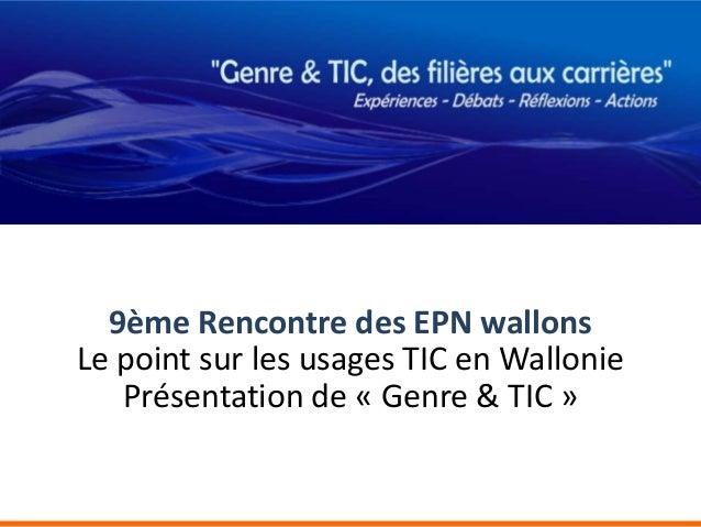 9ème Rencontre des EPN wallonsLe point sur les usages TIC en Wallonie   Présentation de « Genre & TIC »