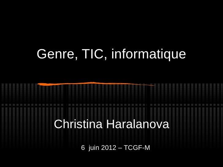 Genre, TIC, informatique  Christina Haralanova       6 juin 2012 – TCGF-M