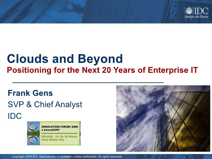 Clouds and Beyond Positioning for the Next 20 Years of Enterprise IT Frank Gens SVP & Chief Analyst IDC