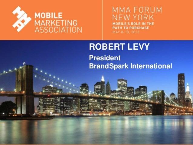 Mobile Marketing Association 2013 BrandSpark/BHG American Shopper StudyROBERT LEVYPresidentBrandSpark International