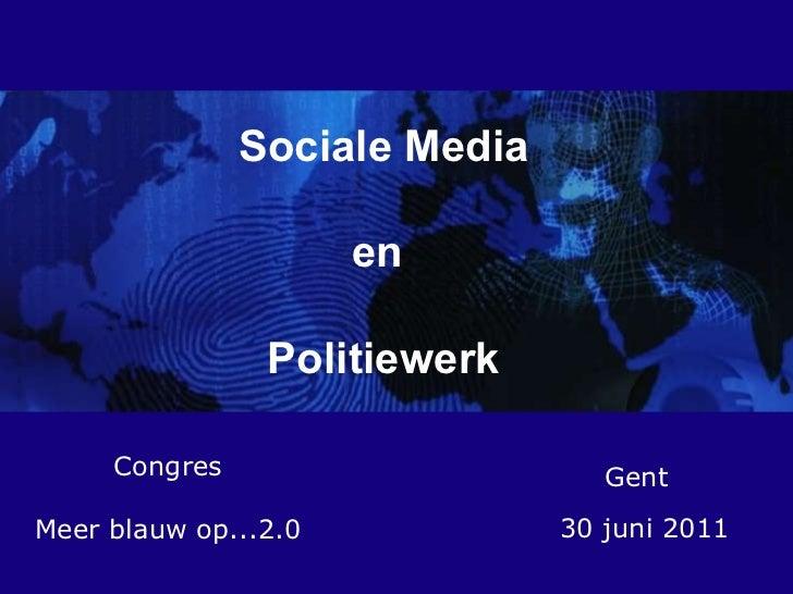 Sociale Media en  Politiewerk Congres Meer blauw op...2.0 Gent 30 juni 2011