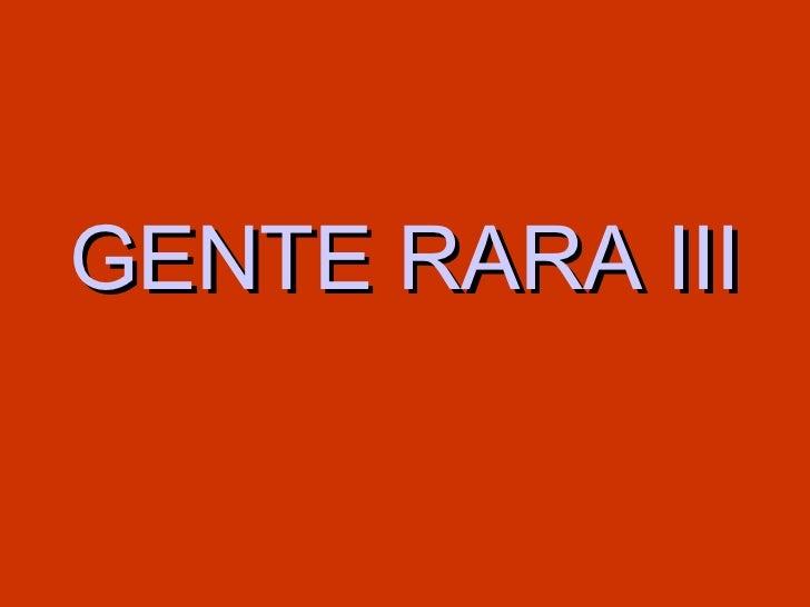 Gente Rara III