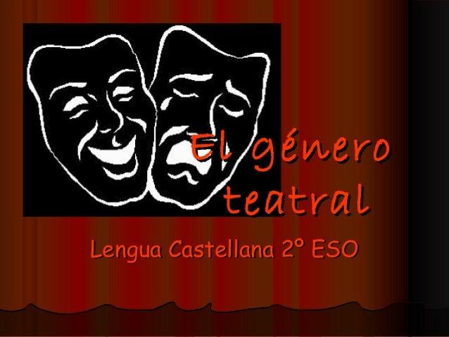 El género teatral  Lengua Castellana 2º ESO