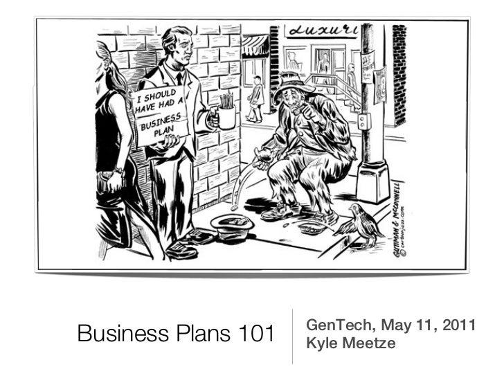 GenTech, May 11, 2011Business Plans 101   Kyle Meetze