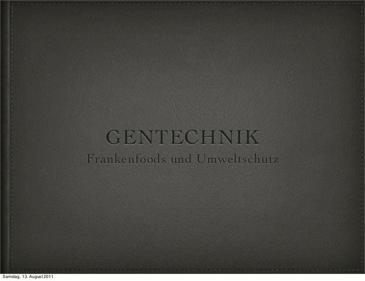 GENTECHNIK                           Frankenfoods und UmweltschutzSamstag, 13. August 2011
