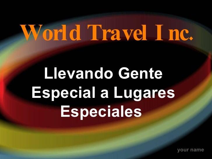 World Travel Inc. Llevando Gente Especial a Lugares Especiales
