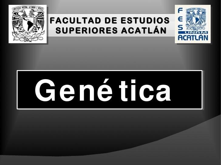 FACULTAD DE ESTUDIOS  SUPERIORES ACATLÁNGené tica