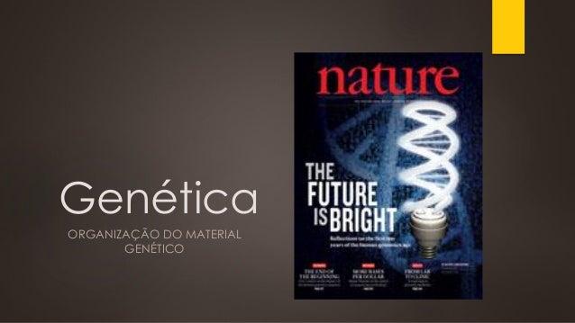 Genética ORGANIZAÇÃO DO MATERIAL GENÉTICO