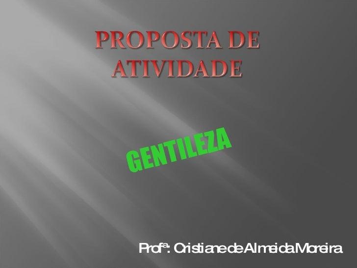 GENTILEZA Profª: Cristiane de Almeida Moreira