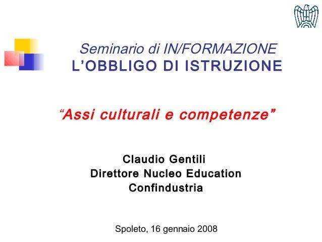 """Seminario di IN/FORMAZIONE L'OBBLIGO DI ISTRUZIONE """"Assi culturali e competenze"""" Claudio Gentili Direttore Nucleo Educatio..."""