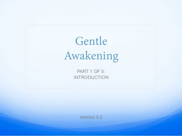 Gentle Awakening - Part 1 - Introduction