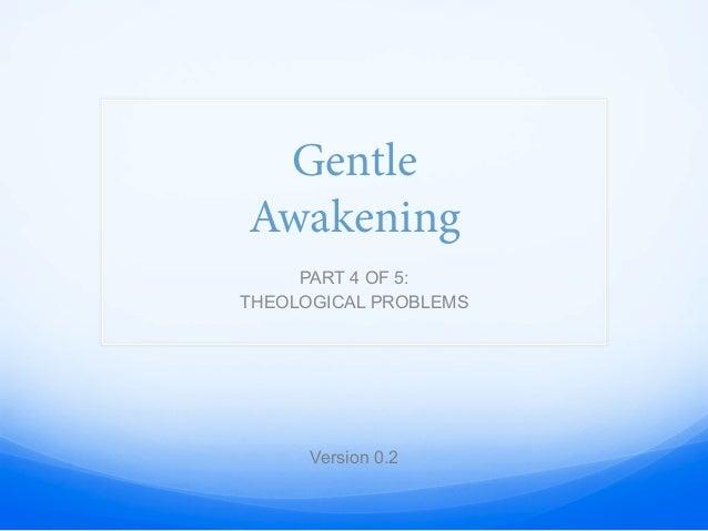Gentle Awakening - Part 4 - Theological Problems