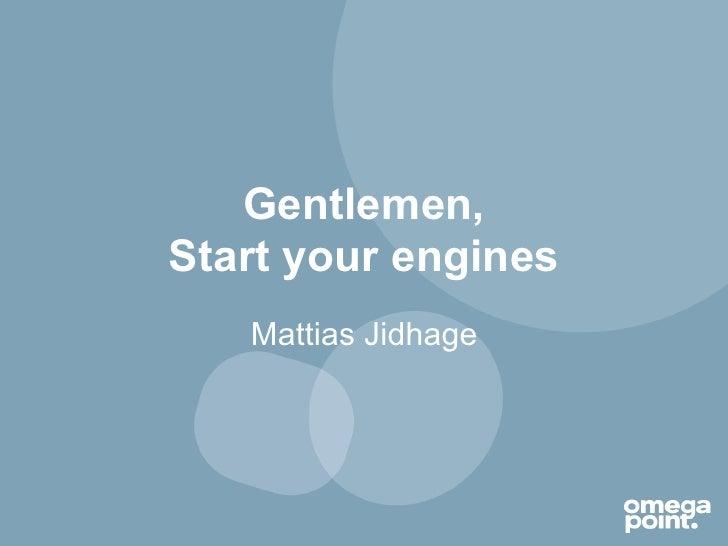 Gentlemen,Start your engines   Mattias Jidhage