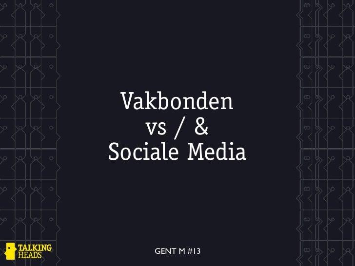Vakbonden   vs / &Sociale Media    GENT M #13
