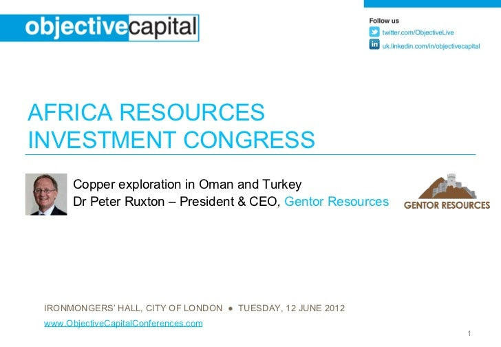 AFRICA RESOURCESINVESTMENT CONGRESS       Copper exploration in Oman and Turkey       Dr Peter Ruxton – President & CEO, G...