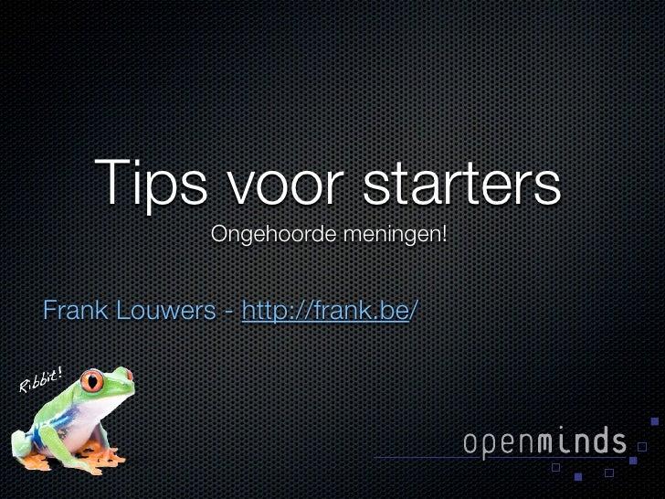 Tips voor starters               Ongehoorde meningen!   Frank Louwers - http://frank.be/