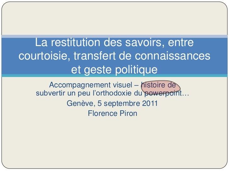 Accompagnement visuel – histoire de subvertir un peu l'orthodoxie du powerpoint…<br />Genève, 5 septembre 2011<br />Floren...