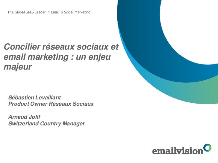 The Global SaaS Leader in Email & Social MarketingConcilier réseaux sociaux etemail marketing : un enjeumajeur Sébastien L...
