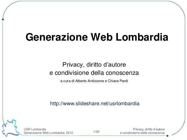 Generazione Web Lombardia                    Privacy, diritto d'autore                e condivisione della conoscenza     ...