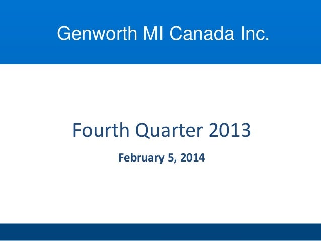 Genworth MI Canada Inc.  Fourth Quarter 2013 February 5, 2014